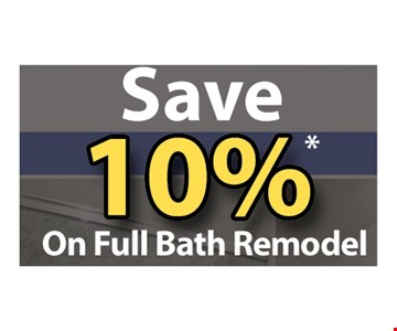 Save 10% on full bath remodel - * Expires 07/31/18 Some restrictions apply. Cannot be combined with any other offers. Excludes prior sales. Minimum purchase required. A full bathroom includes vanity, toilet, floors, tub and wet area walls.