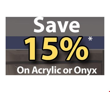 Save 15% On acrylic or onyx - * Expires 07/31/18 Some restrictions apply. Cannot be combined with any other offers. Excludes prior sales. Minimum purchase required. A full bathroom includes vanity, toilet, floors, tub and wet area walls.