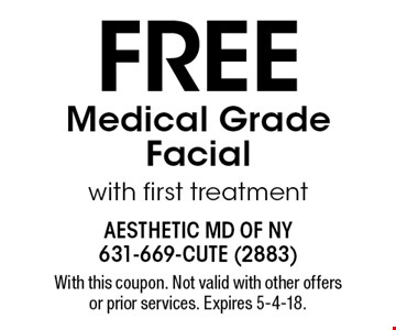 Free Medical Grade Facial with first treatment. With this coupon. Not valid with other offers or prior services. Expires 5-4-18.