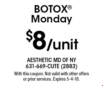 $8/unit BOTOX Monday. With this coupon. Not valid with other offers or prior services. Expires 5-4-18.