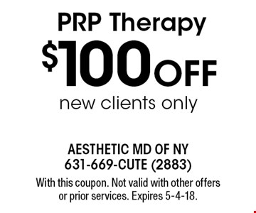 $100 OFF PRP Therapy, new clients only. With this coupon. Not valid with other offers or prior services. Expires 5-4-18.