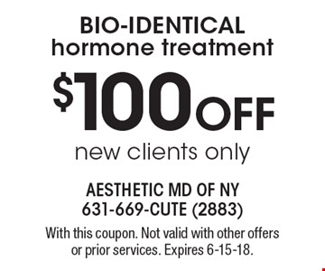 $100 off Bio-identical hormone treatment new clients only. With this coupon. Not valid with other offers or prior services. Expires 6-15-18.