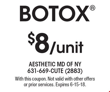 $8/unit BOTOX. With this coupon. Not valid with other offers or prior services. Expires 6-15-18.