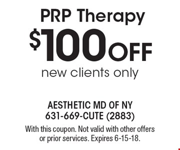 $100 Off PRP Therapy. New clients only. With this coupon. Not valid with other offers or prior services. Expires 6-15-18.