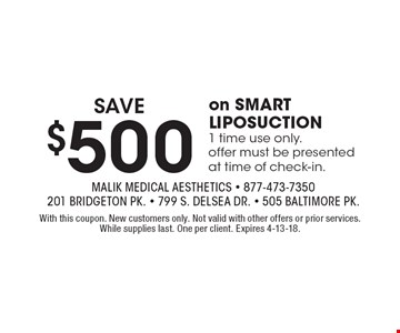 Save $500 on Smart Liposuction. 1 time use only.offer must be presented at time of check-in. With this coupon. New customers only. Not valid with other offers or prior services. While supplies last. One per client. Expires 4-13-18.