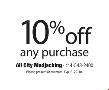 10% off any purchase. Please present at estimate. Exp. 6-29-18.