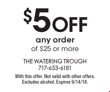 $5 OFF any order of $25 or more. With this offer. Not valid with other offers. Excludes alcohol. Expires 9/14/18.