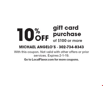 10% Off gift card purchase of $100 or more. With this coupon. Not valid with other offers or prior services. Expires 2-1-19. Go to LocalFlavor.com for more coupons.