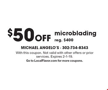 $50 Off microblading reg. $400. With this coupon. Not valid with other offers or prior services. Expires 2-1-19. Go to LocalFlavor.com for more coupons.