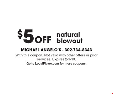$5 Off natural blowout. With this coupon. Not valid with other offers or prior services. Expires 2-1-19. Go to LocalFlavor.com for more coupons.