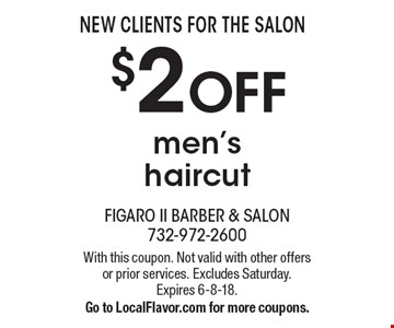 New clients for the salon. $2 off men's haircut. With this coupon. Not valid with other offers or prior services. Excludes Saturday. Expires 6-8-18. Go to LocalFlavor.com for more coupons.