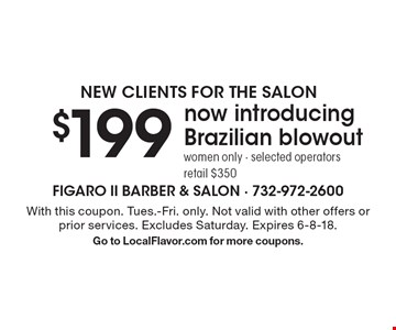 New clients for the salon. $199 now introducing Brazilian blowout women only - selected operators retail $350. With this coupon. Tues.-Fri. only. Not valid with other offers or prior services. Excludes Saturday. Expires 6-8-18. Go to LocalFlavor.com for more coupons.