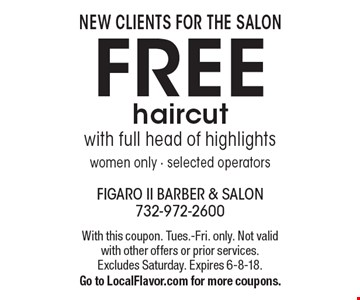 New clients for the salon. Free haircut with full head of highlights women only - selected operators. With this coupon. Tues.-Fri. only. Not valid with other offers or prior services. Excludes Saturday. Expires 6-8-18. Go to LocalFlavor.com for more coupons.