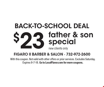Back-to-school Deal $23 father & son special new clients only. With this coupon. Not valid with other offers or prior services. Excludes Saturday. Expires 9-7-18. Go to LocalFlavor.com for more coupons.