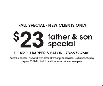 Fall special - new clients only. $23 father & son special. With this coupon. Not valid with other offers or prior services. Excludes Saturday. Expires 11-9-18. Go to LocalFlavor.com for more coupons.