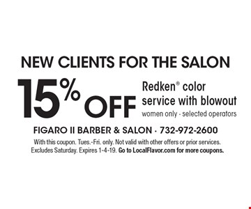NEW CLIENTS FOR THE SALON 15% OFF Redken color service with blowout, women only - selected operators. With this coupon. Tues.-Fri. only. Not valid with other offers or prior services. Excludes Saturday. Expires 1-4-19. Go to LocalFlavor.com for more coupons.