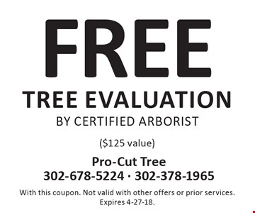 Free tree evaluation by certified arborist ($125 value). With this coupon. Not valid with other offers or prior services. Expires 4-27-18.