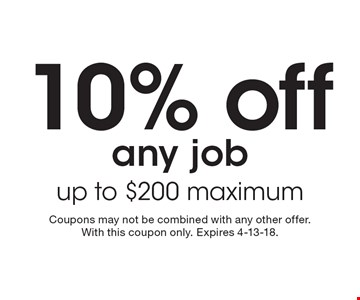 10% off any job up to $200 maximum. Coupons may not be combined with any other offer. With this coupon only. Expires 4-13-18.