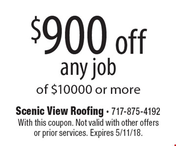 $900 off any job of $10000 or more. With this coupon. Not valid with other offers or prior services. Expires 5/11/18.
