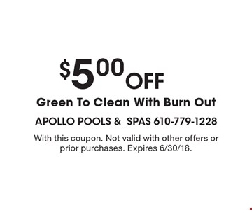 $5.00 Off Green To Clean With Burn Out. With this coupon. Not valid with other offers or prior purchases. Expires 6/30/18.