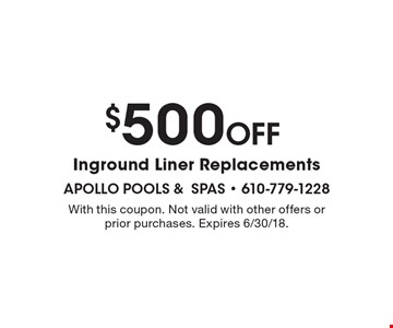 $500 Off Inground Liner Replacements. With this coupon. Not valid with other offers or prior purchases. Expires 6/30/18.