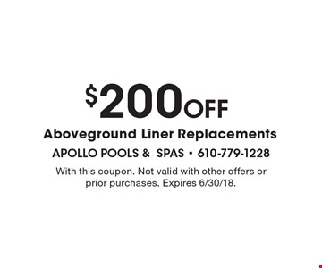 $200 Off Aboveground Liner Replacements. With this coupon. Not valid with other offers or prior purchases. Expires 6/30/18.