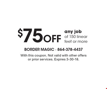 $75 Off any job of 150 linear feet or more. With this coupon. Not valid with other offers or prior services. Expires 3-30-18.