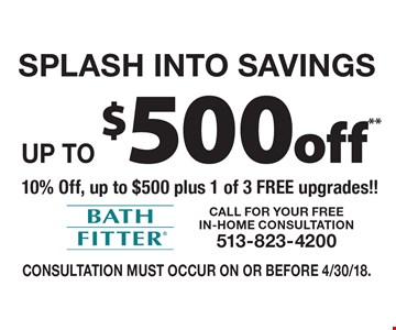 Splash Into Savings: up to $500 off - 10% Off, up to $500 plus 1 of 3 FREE upgrades!! Consultation must occur on or before 4/30/18.