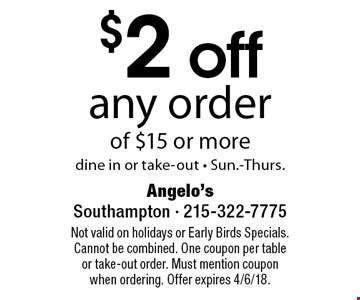 $2 off any order of $15 or moredine in or take-out - Sun.-Thurs.. Not valid on holidays or Early Birds Specials. Cannot be combined. One coupon per table or take-out order. Must mention coupon when ordering. Offer expires 4/6/18.