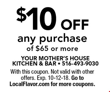$10 Off any purchase of $65 or more. With this coupon. Not valid with other offers. Exp. 10-12-18. Go to LocalFlavor.com for more coupons.