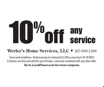 10% off any service. Terms and conditions: Valid on projects estimated $2,500 or more by 4-30-18 ONLY. Estimates are free and valid for up to 90 days. Cannot be combined with any other offer. Go to LocalFlavor.com for more coupons.