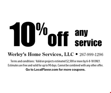 10% off any service. Terms and conditions: Valid on projects estimated $2,500 or more by 6-8-18 ONLY. Estimates are free and valid for up to 90 days. Cannot be combined with any other offer. Go to LocalFlavor.com for more coupons.