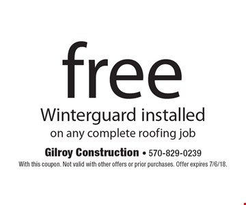 Free Winterguard installed on any complete roofing job. With this coupon. Not valid with other offers or prior purchases. Offer expires 7/6/18.