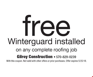 free Winterguard installed. On any complete roofing job. With this coupon. Not valid with other offers or prior purchases. Offer expires 5/25/18.