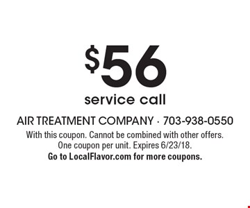 $56 service call. With this coupon. Cannot be combined with other offers. One coupon per unit. Expires 6/23/18. Go to LocalFlavor.com for more coupons.