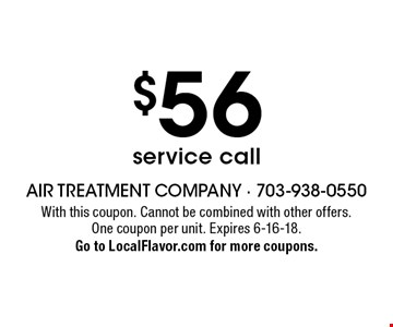 $56 service call. With this coupon. Cannot be combined with other offers. One coupon per unit. Expires 6-16-18. Go to LocalFlavor.com for more coupons.