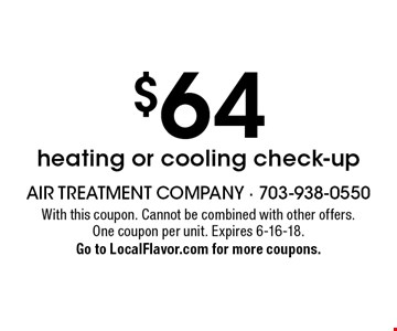 $64 heating or cooling check-up. With this coupon. Cannot be combined with other offers. One coupon per unit. Expires 6-16-18. Go to LocalFlavor.com for more coupons.