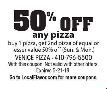 50% OFF any pizzabuy 1 pizza, get 2nd pizza of equal or lesser value 50% off (Sun. & Mon.). With this coupon. Not valid with other offers. Expires 5-21-18. Go to LocalFlavor.com for more coupons.
