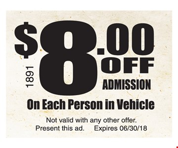 $8 Off Admission on each person in vehicle. Not valid with any other offer. Present this ad. Expires 6/30/18.