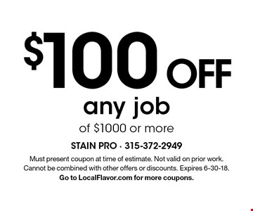 $100 OFF any job of $1000 or more. Must present coupon at time of estimate. Not valid on prior work. Cannot be combined with other offers or discounts. Expires 6-30-18. Go to LocalFlavor.com for more coupons.