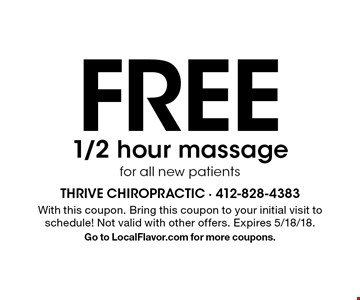 FREE 1/2 hour massage for all new patients. With this coupon. Bring this coupon to your initial visit to schedule! Not valid with other offers. Expires 5/18/18. Go to LocalFlavor.com for more coupons.