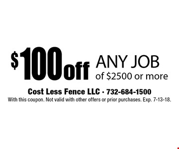 $100 off ANY JOB of $2500 or more. With this coupon. Not valid with other offers or prior purchases. Exp. 7-13-18.