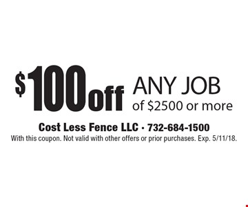 $100 off ANY JOB of $2500 or more. With this coupon. Not valid with other offers or prior purchases. Exp. 5/11/18.