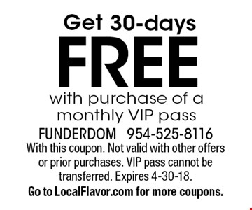 FREE 30-dayswith purchase of a monthly VIP pass. With this coupon. Not valid with other offers or prior purchases. VIP pass cannot be transferred. Expires 4-30-18.Go to LocalFlavor.com for more coupons.