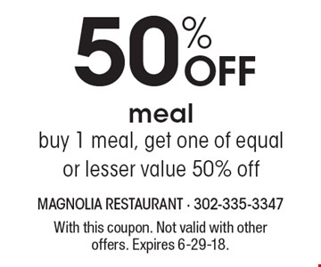 50% off meal. Buy 1 meal, get one of equal or lesser value 50% off. With this coupon. Not valid with other offers. Expires 6-29-18.