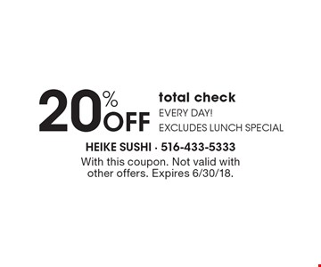 20% OFF total check Every day! Excludes lunch special. With this coupon. Not valid with other offers. Expires 6/30/18.