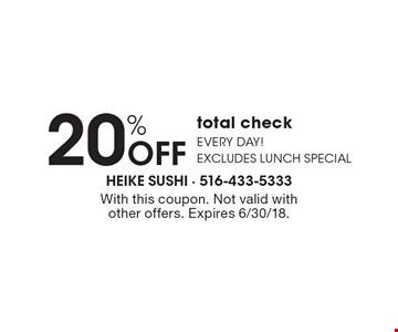 20% OFF total checkEVERY DAY! Excludes lunch special. With this coupon. Not valid with other offers. Expires 6/30/18.