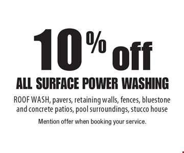 10% off all surface power washing ROOF WASH, pavers, retaining walls, fences, bluestone and concrete patios, pool surroundings, stucco house. Mention offer when booking your service.