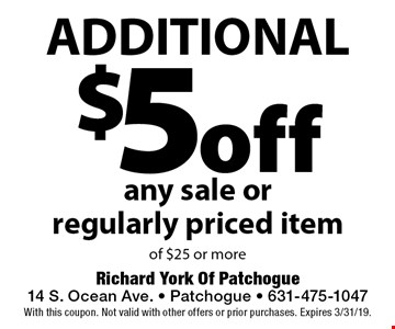 Additional $5 off any sale or regularly priced item of $25 or more. With this coupon. Not valid with other offers or prior purchases. Expires 3/31/19.