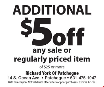 Additional $5 off any sale or regularly priced item of $25 or more. With this coupon. Not valid with other offers or prior purchases. Expires 4/1/19.